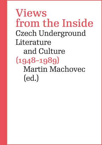 Views from the Inside. Czech Underground Literature and Culture (1948–1989)
