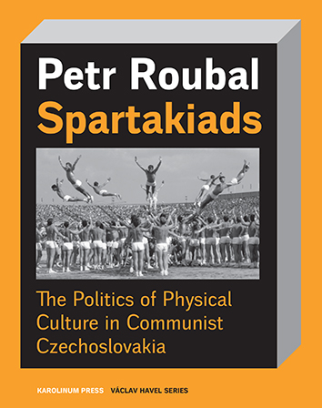 Spartakiads: The Politics of Physical Culture in Communist Czechoslovakia