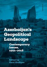Azerbaijan's Geopolitical Landscape: Contemporary Issues, 1991-2018