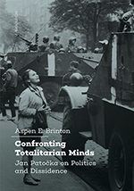 Confronting Totalitarian Minds: Jan Patočka on Politics and Dissidence